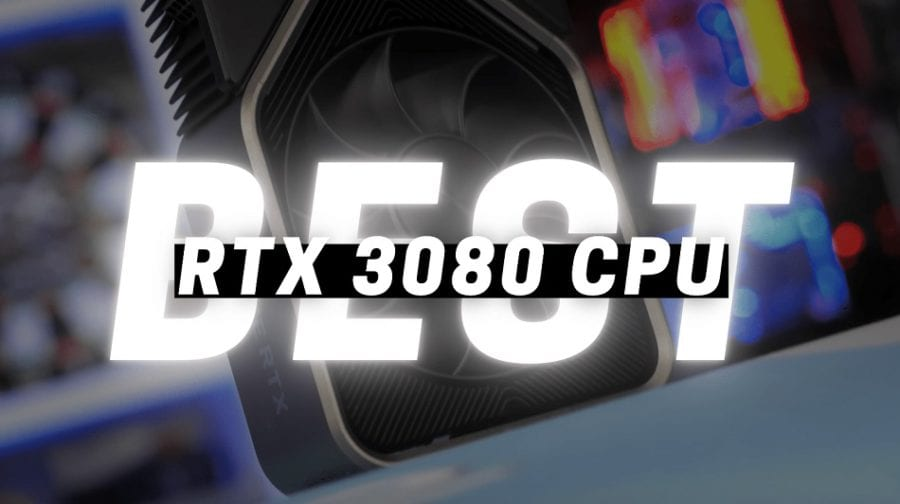 Best CPU for RTX 3080 in 2022