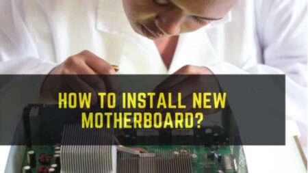 How To Install New Motherboard? 9 Easy Steps